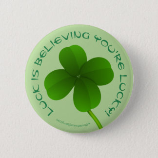 Luck is believing you're lucky shamrock clover 2 inch round button