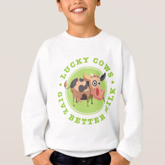 Lucky cows give more better milk sweatshirt