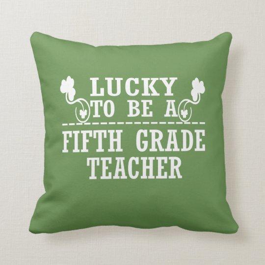 Lucky to be a FIFTH GRADE TEACHER Throw Pillow