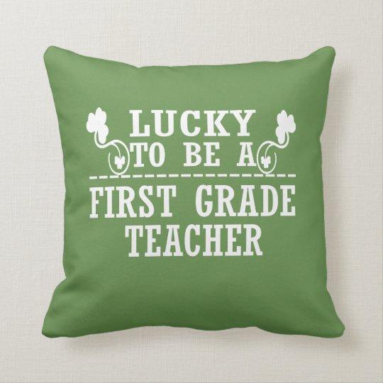 Lucky to be a FIRST GRADE TEACHER Throw Pillow