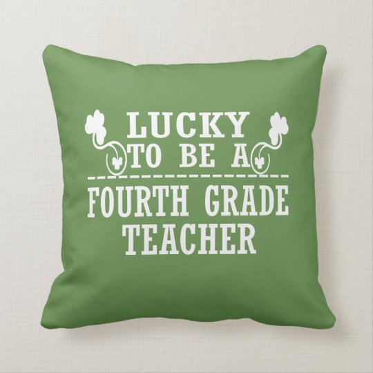 Lucky to be a FOURTH GRADE TEACHER Throw Pillow