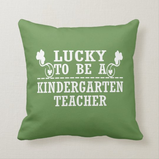 Lucky to be a KINDERGARTEN TEACHER Throw Pillow
