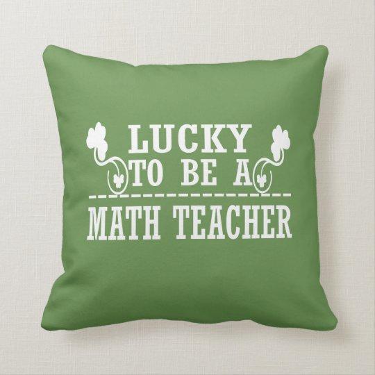 Lucky to be a MATH TEACHER Throw Pillow