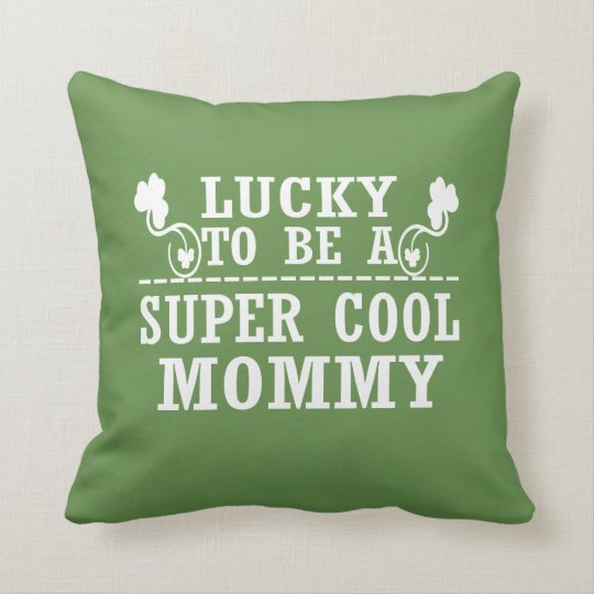 Lucky to be a SUPER COOL MOMMY Throw Pillow