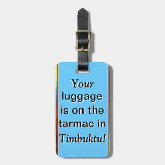Luggage Tag: Your Luggage is in Timbuktu Luggage Tag