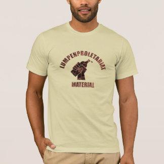 Lumpenproletariat Material T-Shirt