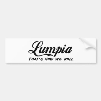 Lumpia that's how we roll Bumper Sticker