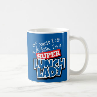 Lunch Lady- Of Course I can Multi-Task... Classic White Coffee Mug