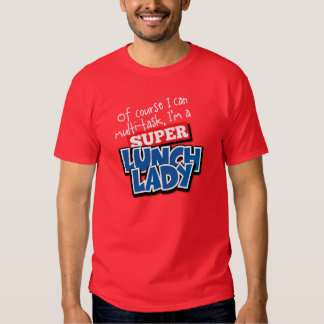 Lunch Lady- Of Course I can Multi-Task... T-shirts