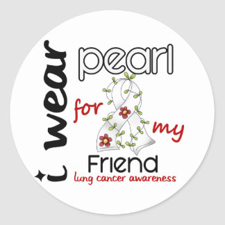 Lung Cancer I Wear Pearl For My Friend 43 Round Sticker