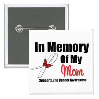 LUNG CANCER In Memory of My Mom Buttons