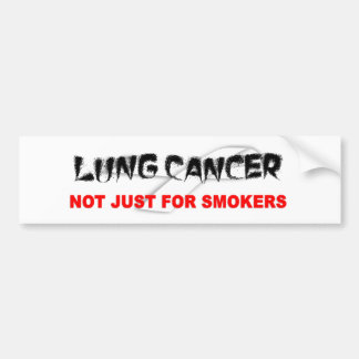 Lung Cancer: Not Just For Smokers Bumper Sticker