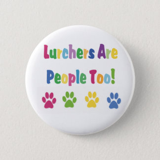 Lurchers Are People Too 2 Inch Round Button