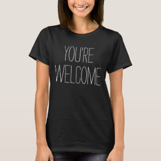 Lustige Sprüche U0026 Texte: YOUu0027RE WELCOME T Shirt