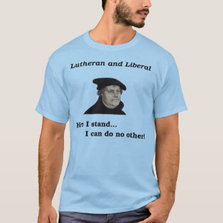 Lutheran and Liberal t-shirt
