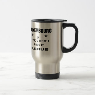 Luxembourg If you don't love it, Leave Travel Mug