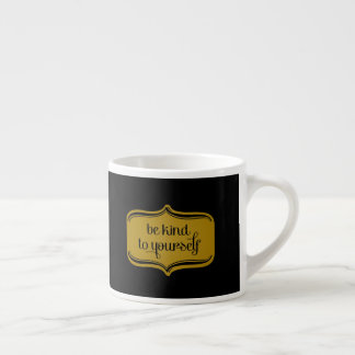 Luxurious Gold Black Be Kind to Yourself Espresso Cup