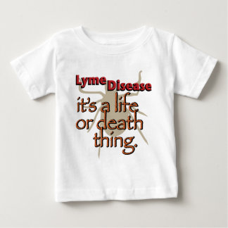 Lyme Disease - It's a Life or Death Thing Baby T-Shirt