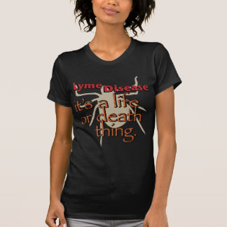 Lyme Disease - It's a life or death thing T Shirts