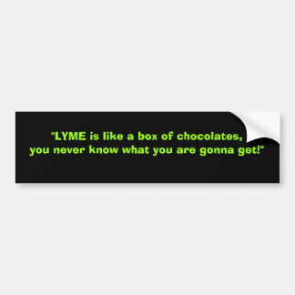 Lyme is like a box of chocolates..... bumper sticker
