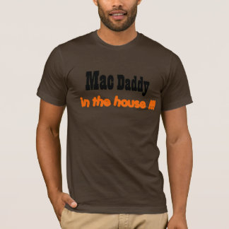 mac daddy in the house!!! T-Shirt