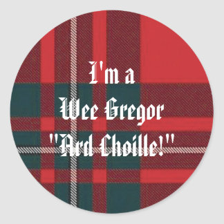 """MacGregorRed1, I'm aWee Gregor""""Ard Choille!"""" Classic Round Sticker"""
