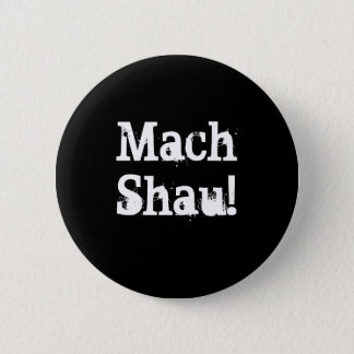Mach Shau! 2 Inch Round Button