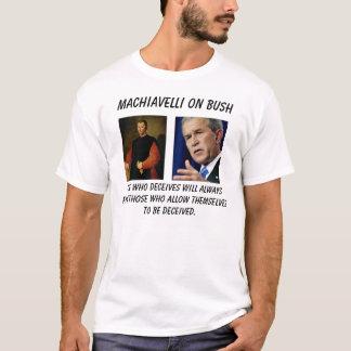 machiavelli, 0822bush, One who deceives will al... T-Shirt