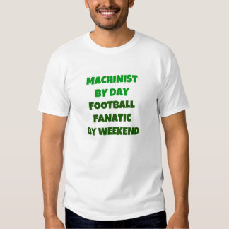 Machinist by Day Football Fanatic by Weekend T-shirts