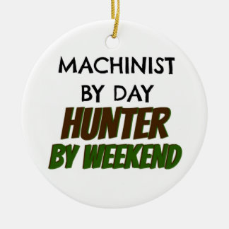 Machinist by Day Hunter by Weekend Round Ceramic Ornament