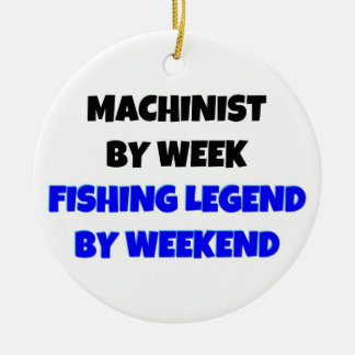 Machinist by Week Fishing Legend by Weekend Ceramic Ornament