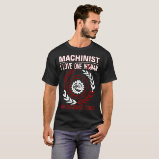 Machinist I Love One Woman Several Tools T-Shirt