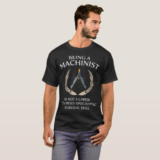 Machinist Not a Career Post-Apocalyptic Survival T-Shirt