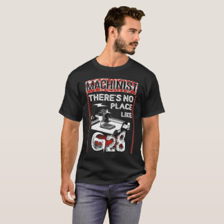 Machinist Theres no Place Like G28 T-Shirt