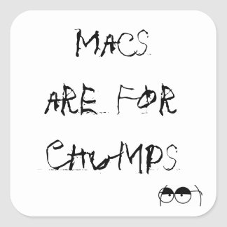 Macs are For Chumps Square Sticker