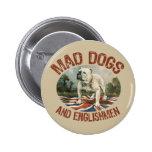 Mad Dogs & Englishmen Button