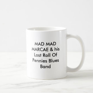 MAD MAD MARCAE & his Lost Roll Of Pennies Blues... Classic White Coffee Mug