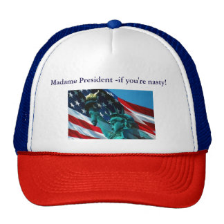 Madame President -if you're nasty! Trucker Hat