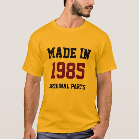 """Made in 1985, Original Parts"" T-Shirt"