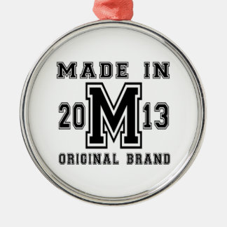 MADE IN 2013 ORIGINAL BRAND BIRTHDAY DESIGNS METAL ORNAMENT
