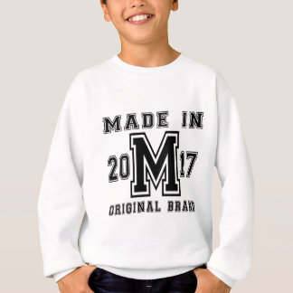 MADE IN 2017 ORIGINAL BRAND BIRTHDAY DESIGNS SWEATSHIRT