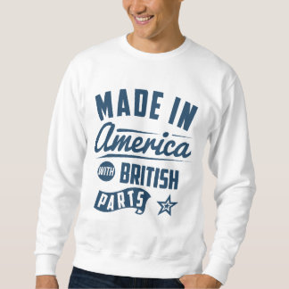 Made In America With British Parts Sweatshirt