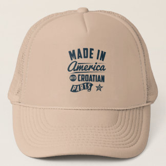 Made In America With Croatian Parts Trucker Hat