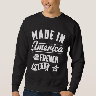 Made In America With French Parts Sweatshirt