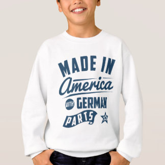 Made In America With German Parts Sweatshirt