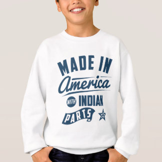 Made In America With Indian Parts Sweatshirt