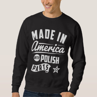 Made In America With Polish Parts Sweatshirt