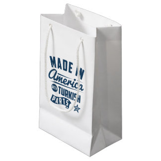 Made In America With Turkish Parts Small Gift Bag
