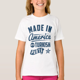 Made In America With Turkish Parts T-Shirt