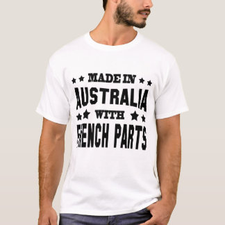 MADE IN AUSTRALIA WITH FRENCH PARTS T-Shirt